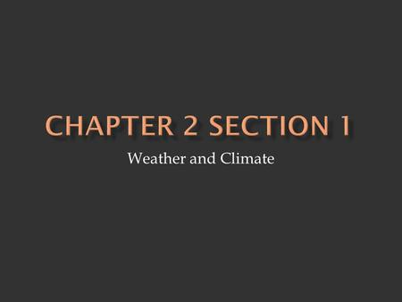 Weather and Climate.  Weather- the condition of the bottom layer of the earth's atmosphere in one place over a short period of time - descriptions of.