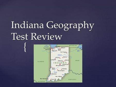 { Indiana Geography Test Review. The study of Earth and the way that people live on it.