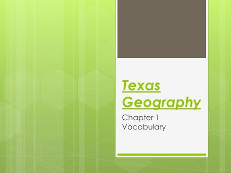 Texas Geography Chapter 1 Vocabulary. Geography  The study of the earth, its physical features, and its people.