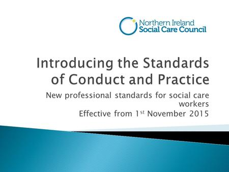New professional standards for social care workers Effective from 1 st November 2015.