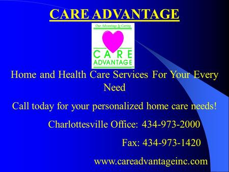 CARE ADVANTAGE Home and Health Care Services For Your Every Need Call today for your personalized home care needs! Charlottesville Office: 434-973-2000.