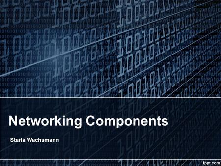 Networking Components Starla Wachsmann. COMPUTER NETWORKING COMPONETS Today's wireless and enterprise networks are more complex than ever, delivering.