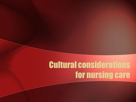 Cultural considerations for nursing care