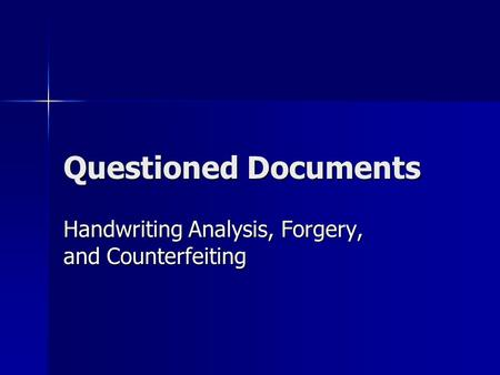 Questioned Documents Handwriting Analysis, Forgery, and Counterfeiting.