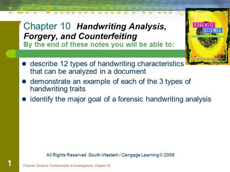 Forensic Science: Fundamentals & Investigations, Chapter 10 1 Chapter 10 Handwriting Analysis, Forgery, and Counterfeiting By the end of these notes you.