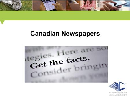 Canadian Newspapers. Fascinating Facts about Canadian Newspapers Topic areas: Newspapers Across Devices Our Readers Print Newspapers Newspaper Websites.
