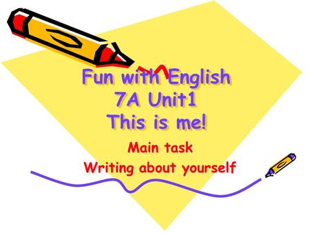 Fun with English 7A Unit1 This is me! Main task Writing about yourself.