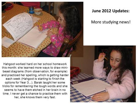 June 2012 Updates: More studying news! Hahgoot worked hard on her school homework this month: she learned more ways to draw mini- beast diagrams (from.