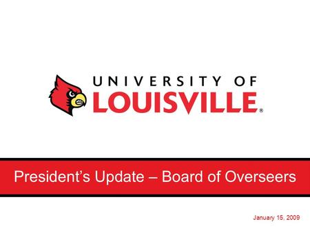 President's Update – Board of Overseers January 15, 2009.