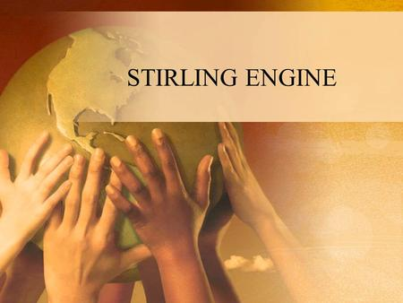 STIRLING ENGINE. HISTORY  Inventor = Robert Stirling (1790 - 1878)  Sought to replace the steam turbines of his days due to frequent explosion caused.