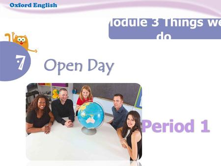 Period 1 Oxford English Module 3 Things we do 7 Open Day Open Day.