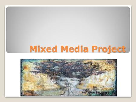 Mixed Media Project. You will be able to pick your subject matter. You use different types of material to add color and texture.