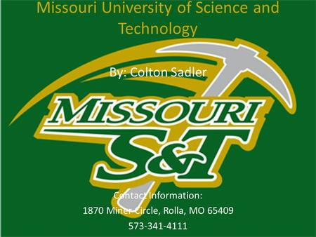 By: Colton Sadler Contact Information: 1870 Miner Circle, Rolla, MO 65409 573-341-4111 Missouri University of Science and Technology.