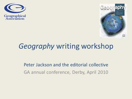 Geography writing workshop Peter Jackson and the editorial collective GA annual conference, Derby, April 2010.