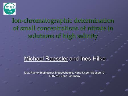 Ion-chromatographic determination of small concentrations of nitrate in solutions of high salinity Michael Raessler and Ines Hilke Max-Planck-Institut.