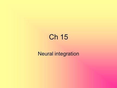 Ch 15 Neural integration. General senses 1. temperature 2. pain 3. touch 4. pressure 5. vibration 6. Proprioception - position and movement of the body.