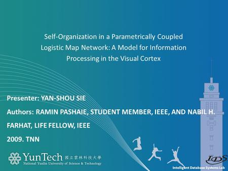 Intelligent Database Systems Lab Presenter: YAN-SHOU SIE Authors: RAMIN PASHAIE, STUDENT MEMBER, IEEE, AND NABIL H. FARHAT, LIFE FELLOW, IEEE 2009. TNN.