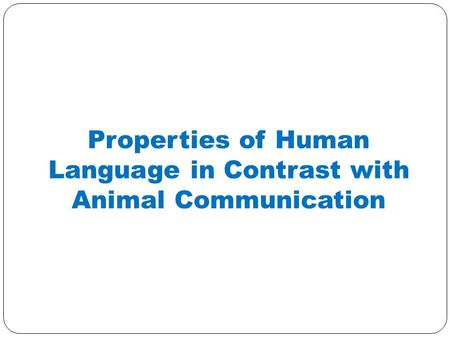 Properties of Human Language in Contrast with Animal Communication.