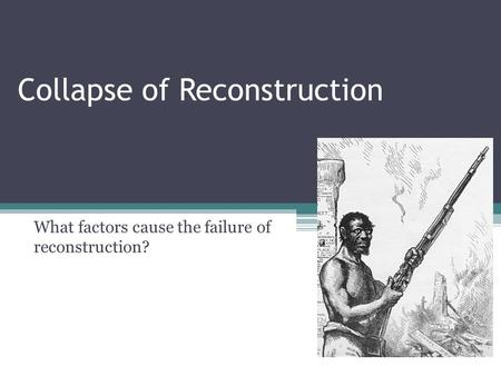 What factors cause the failure of reconstruction? Collapse of Reconstruction.