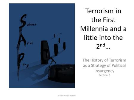 Terrorism in the First Millennia and a little into the 2 nd … The History of Terrorism as a Strategy of Political Insurgency Section 2 SubmitAndPray.com.