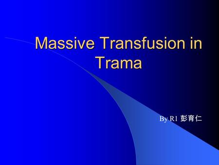 Massive Transfusion in Trama By R1 彭育仁. Brief History(1) 26 y/o male came to our ER due to massive bleeding from cutting wound over right neck and left.