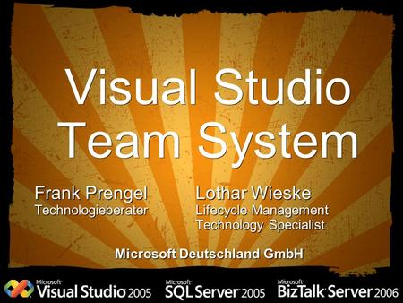Visual Studio Team System Frank PrengelLothar Wieske TechnologieberaterLifecycle Management Technology Specialist Microsoft Deutschland GmbH.