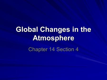 Global Changes in the Atmosphere Chapter 14 Section 4.