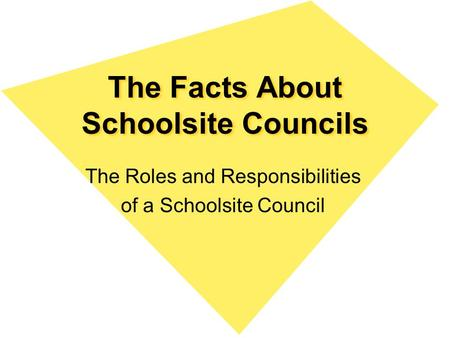 The Facts About Schoolsite Councils The Roles and Responsibilities of a Schoolsite Council.