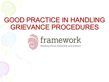 GOOD PRACTICE IN HANDLING GRIEVANCE PROCEDURES. 1. MANAGEMENT OF GRIEVANCES 1.1 MOST PROBLEMS CONCERNING AN EMPLOYEE AND THEIR EMPLOYMENT ARE GENERALLY.