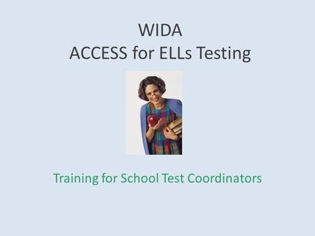 WIDA ACCESS for ELLs Testing Training for School Test Coordinators.