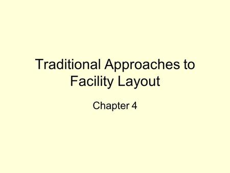 Traditional Approaches to Facility Layout Chapter 4.
