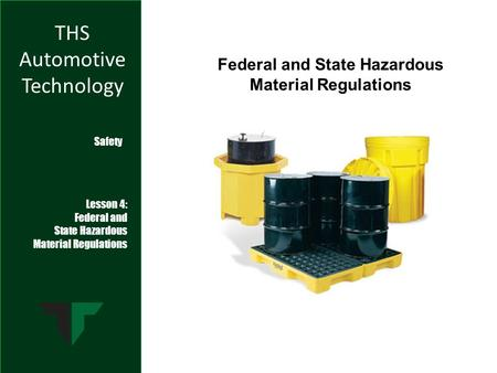 THS Automotive Technology Safety Lesson 4: Federal and State Hazardous Material Regulations Federal and State Hazardous Material Regulations.
