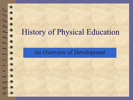 History of Physical Education An Overview of Development.