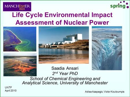 Life Cycle Environmental Impact Assessment of Nuclear Power Saadia Ansari 2 nd Year PhD School of Chemical Engineering and Analytical Science, University.