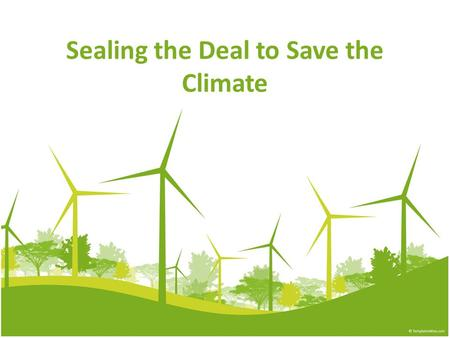 Sealing the Deal to Save the Climate. Chapter 6 Terms Ratify: Make a written agreement official by signing it. People usually ratify a treaty/an agreement/a.