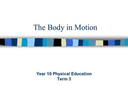 The Body in Motion Year 10 Physical Education Term 3.