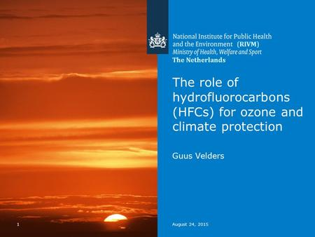 1August 24, 2015 The role of hydrofluorocarbons (HFCs) for ozone and climate protection Guus Velders The Netherlands (RIVM)