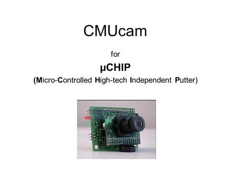CMUcam for µCHIP (Micro-Controlled High-tech Independent Putter)