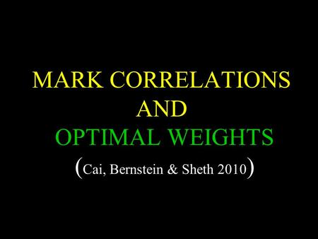 MARK CORRELATIONS AND OPTIMAL WEIGHTS ( Cai, Bernstein & Sheth 2010 )