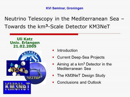 Neutrino Telescopy in the Mediterranean Sea – Towards the km 3 -Scale Detector KM3NeT  Introduction  Current Deep-Sea Projects  Aiming at a km 3 Detector.
