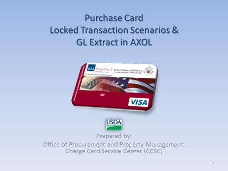 Purchase Card Locked Transaction Scenarios & GL Extract in AXOL Prepared by: Office of Procurement and Property Management, Charge Card Service Center.