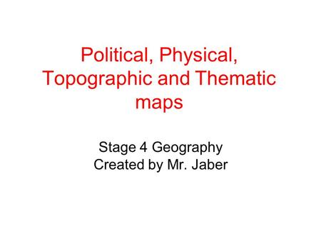 Political, Physical, Topographic and Thematic maps