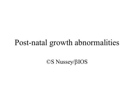 Post-natal growth abnormalities ©S Nussey/  IOS.