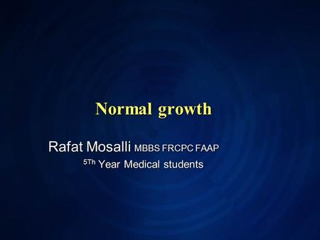 Normal growth Rafat Mosalli MBBS FRCPC FAAP Rafat Mosalli MBBS FRCPC FAAP 5Th Year Medical students.