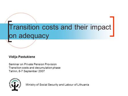 Transition costs and their impact on adequacy Vidija Pastukiene Seminar on Private Pension Provision Transition costs and decumulation phase Tallinn, 6-7.