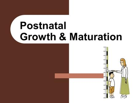 Postnatal Growth & Maturation. Growth & Maturation GROWTH – Increase in size of tissue or organ Hypertrophy – Auxetic – increased cell size – Accretionary.