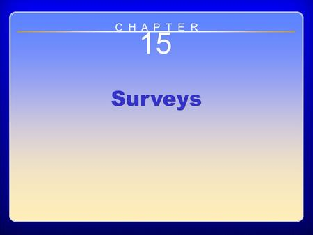 Chapter ?? 15 Surveys C H A P T E R. Chapter Outline The questionnaire The Dephi method The personal interview The normative survey.