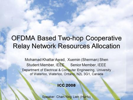 OFDMA Based Two-hop Cooperative Relay Network Resources Allocation Mohamad Khattar Awad, Xuemin (Sherman) Shen Student Member, IEEE Senior Member, IEEE.