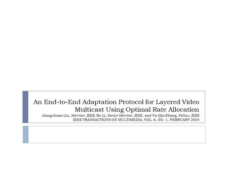An End-to-End Adaptation Protocol for Layered Video Multicast Using Optimal Rate Allocation Jiangchuan Liu, Member, IEEE, Bo Li, Senior Member, IEEE, and.