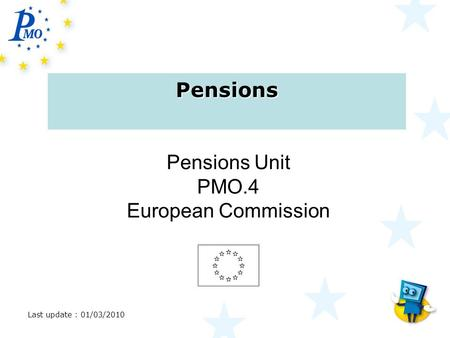 Texte, … Pensions Pensions Unit PMO.4 European Commission Last update : 01/03/2010.